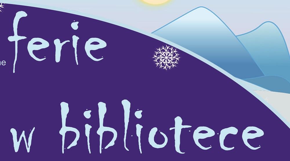 Czytaj więcej o: FERIE W BIBLIOTECE
