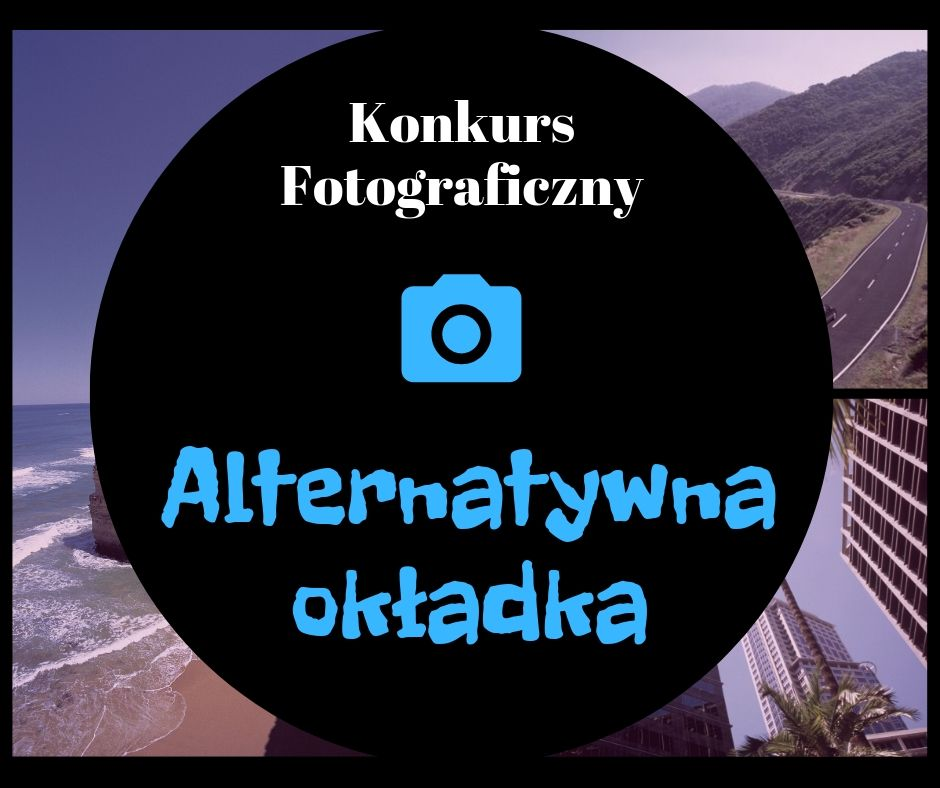 """Czytaj więcej o: Regulamin Konkursu Fotograficznego  pod hasłem """"Alternatywna okładka"""""""